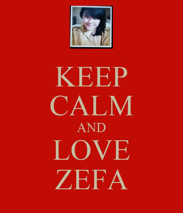 KEEP CALM AND LOVE ZEFA