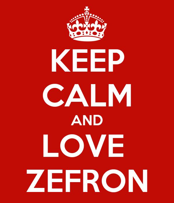 KEEP CALM AND LOVE  ZEFRON