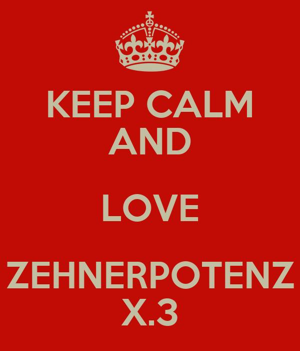KEEP CALM AND LOVE ZEHNERPOTENZ X.3