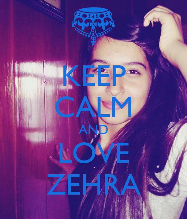 KEEP CALM AND LOVE ZEHRA