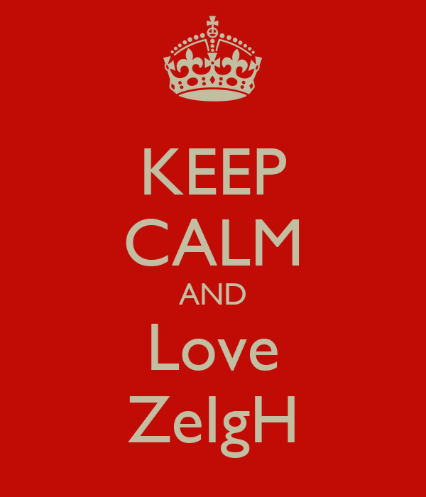 KEEP CALM AND Love ZeIgH