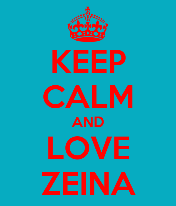 KEEP CALM AND LOVE ZEINA
