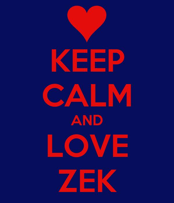 KEEP CALM AND LOVE ZEK