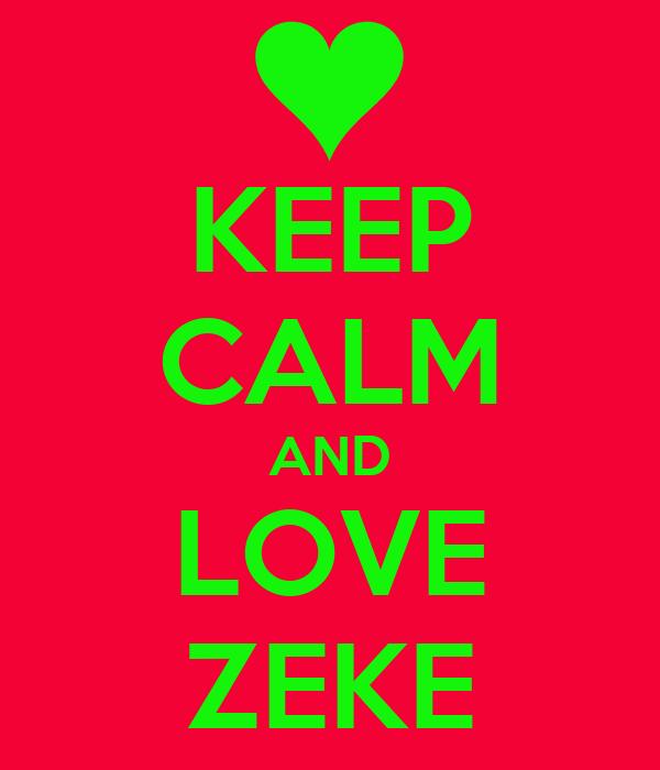 KEEP CALM AND LOVE ZEKE