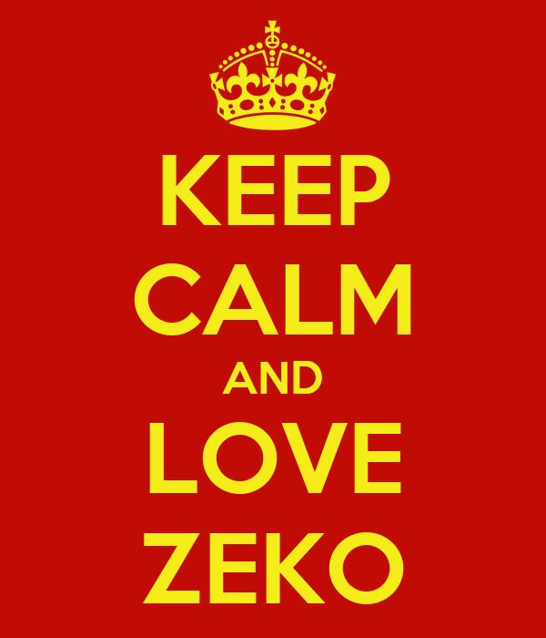 KEEP CALM AND LOVE ZEKO