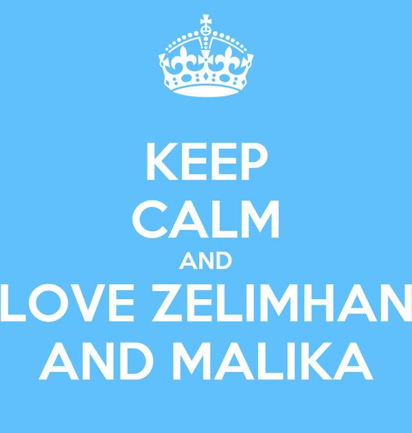 KEEP CALM AND LOVE ZELIMHAN AND MALIKA