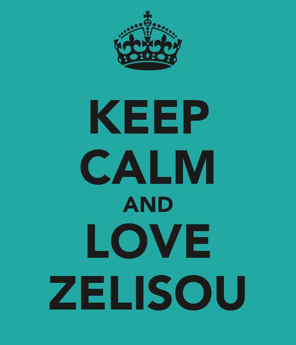 KEEP CALM AND LOVE ZELISOU
