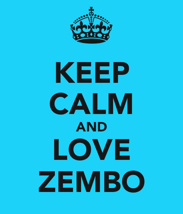 KEEP CALM AND LOVE ZEMBO