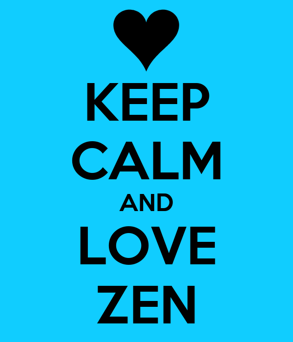 KEEP CALM AND LOVE ZEN