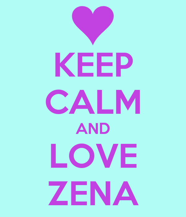 KEEP CALM AND LOVE ZENA