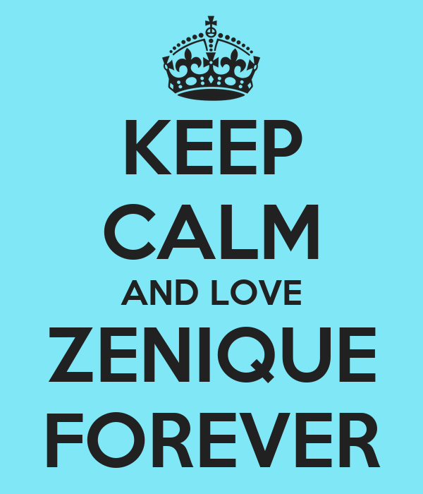 KEEP CALM AND LOVE ZENIQUE FOREVER