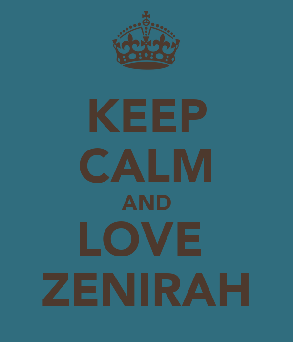 KEEP CALM AND LOVE  ZENIRAH