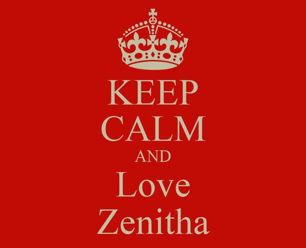 KEEP CALM AND Love Zenitha