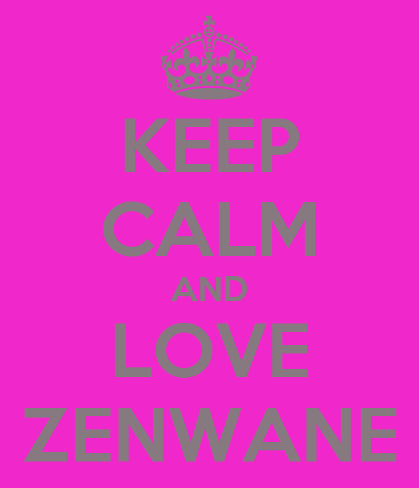 KEEP CALM AND LOVE ZENWANE
