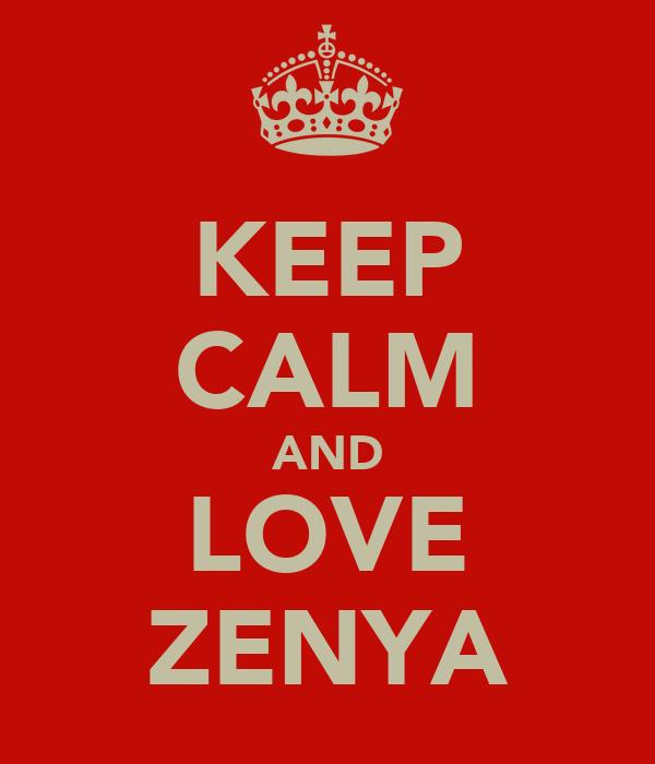 KEEP CALM AND LOVE ZENYA