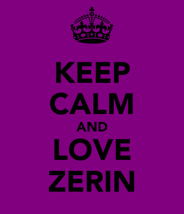 KEEP CALM AND LOVE ZERIN