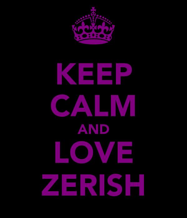KEEP CALM AND LOVE ZERISH