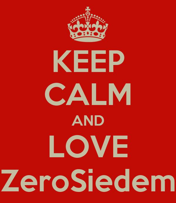 KEEP CALM AND LOVE ZeroSiedem