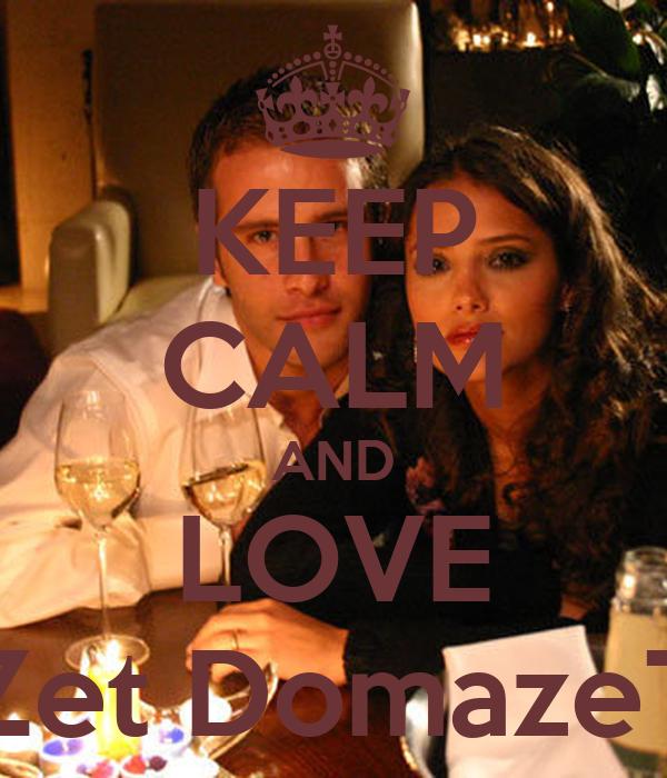 KEEP CALM AND LOVE •Zet DomazeT•