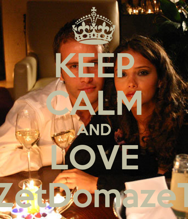 KEEP CALM AND LOVE ZetDomazeT