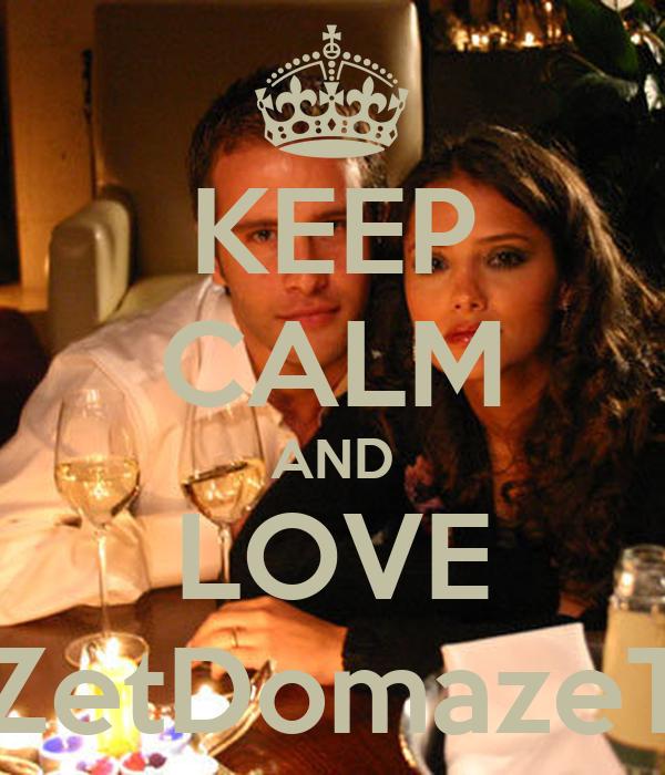 KEEP CALM AND LOVE ZetDomazeT