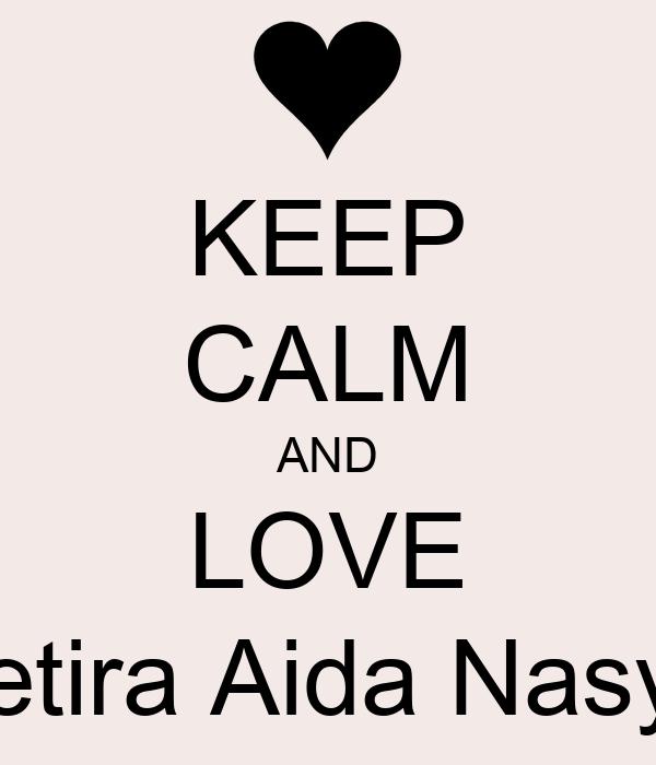 KEEP CALM AND LOVE Zetira Aida Nasya