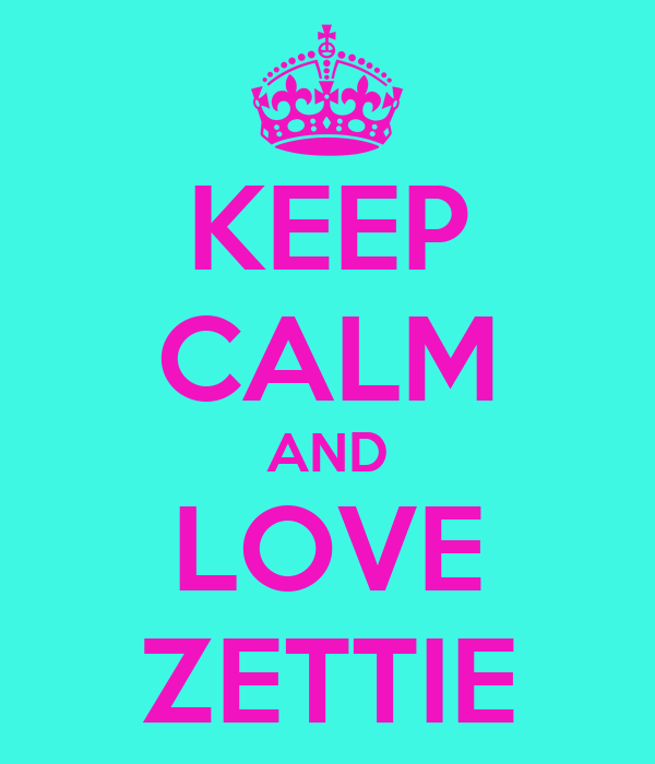 KEEP CALM AND LOVE ZETTIE