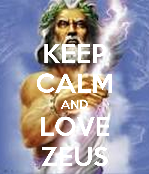 KEEP CALM AND LOVE ZEUS