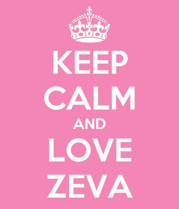 KEEP CALM AND LOVE ZEVA