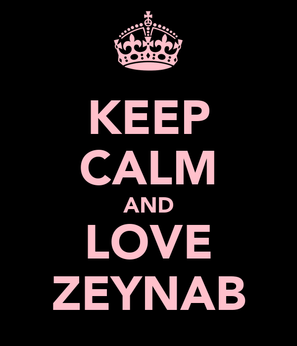 KEEP CALM AND LOVE ZEYNAB