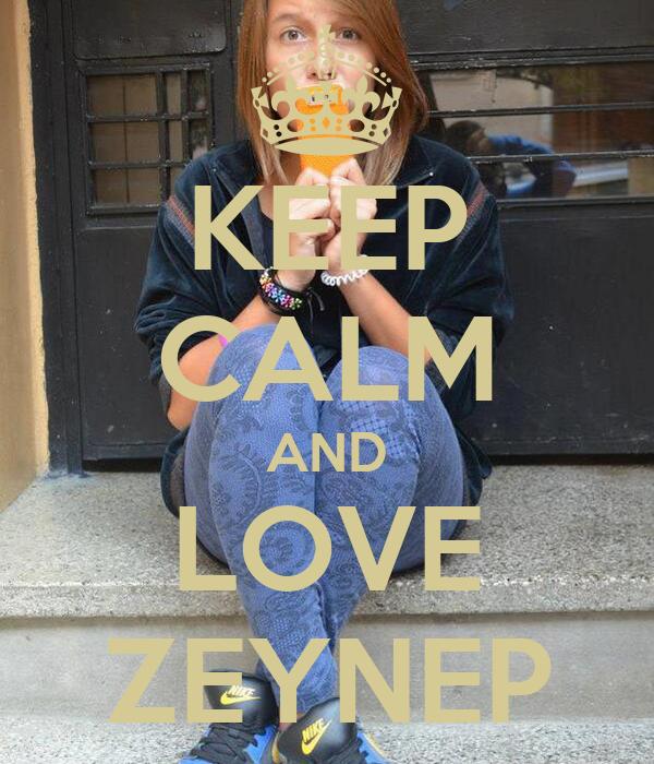KEEP CALM AND LOVE ZEYNEP