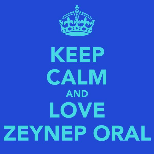 KEEP CALM AND LOVE ZEYNEP ORAL