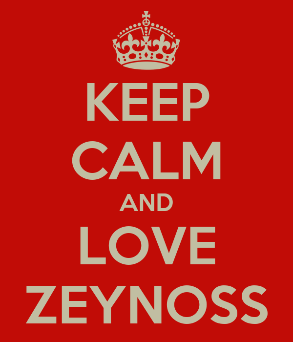 KEEP CALM AND LOVE ZEYNOSS