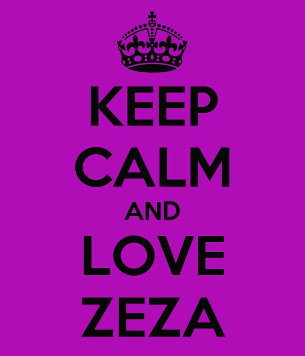 KEEP CALM AND LOVE ZEZA