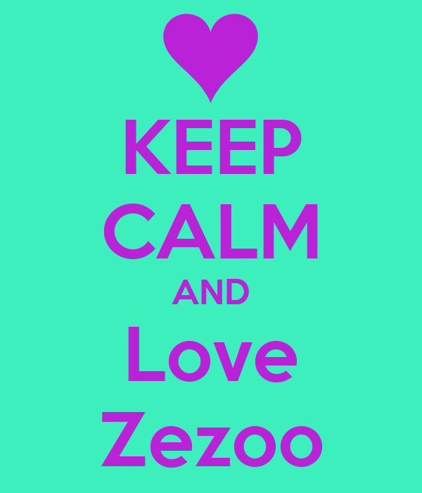 KEEP CALM AND Love Zezoo