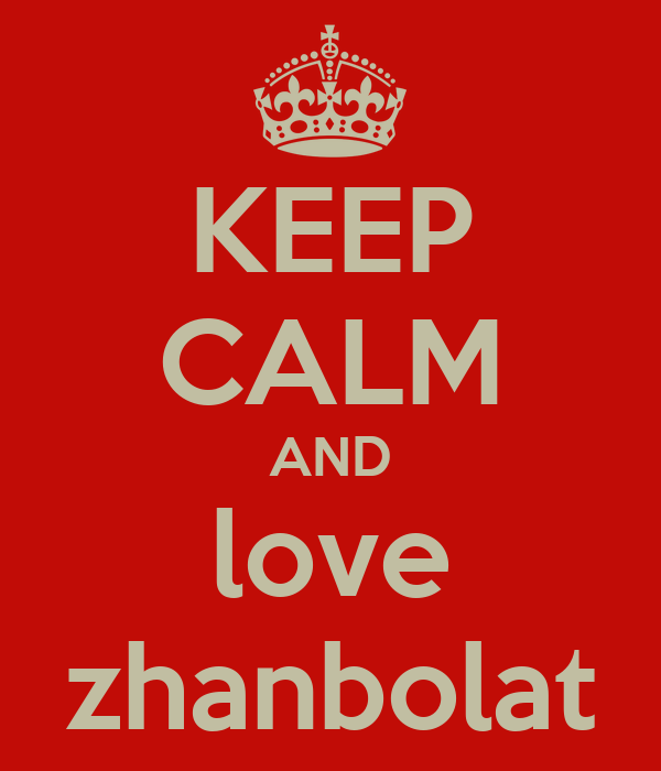 KEEP CALM AND love zhanbolat