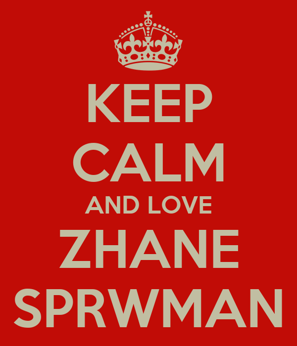 KEEP CALM AND LOVE ZHANE SPRWMAN