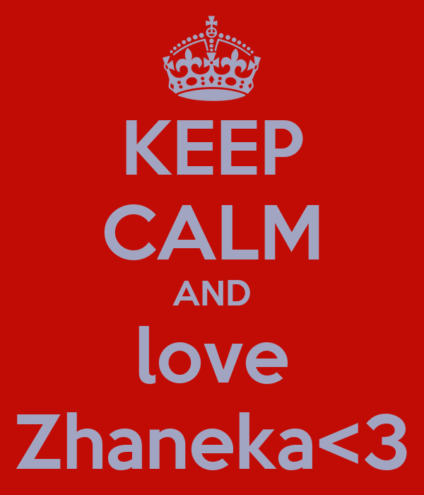 KEEP CALM AND love Zhaneka<3