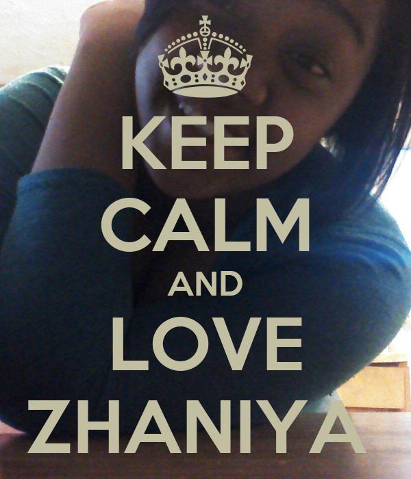 KEEP CALM AND LOVE ZHANIYA
