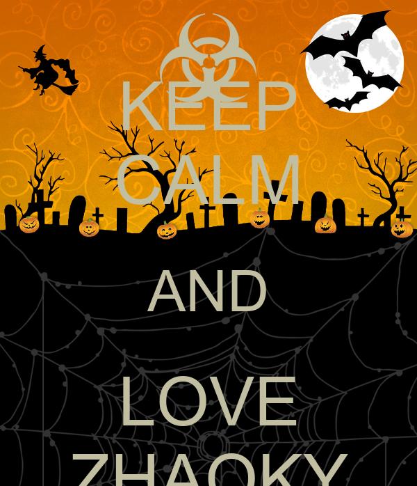 KEEP CALM AND LOVE ZHAQKY