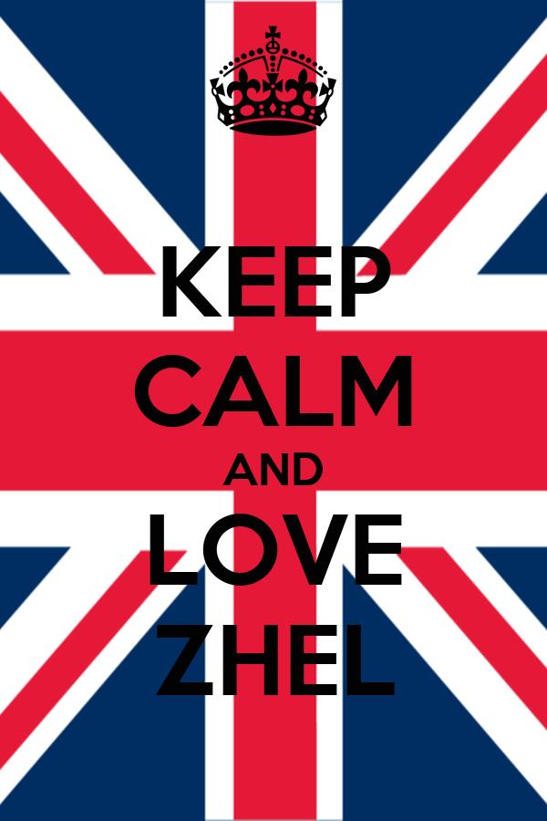 KEEP CALM AND LOVE ZHEL