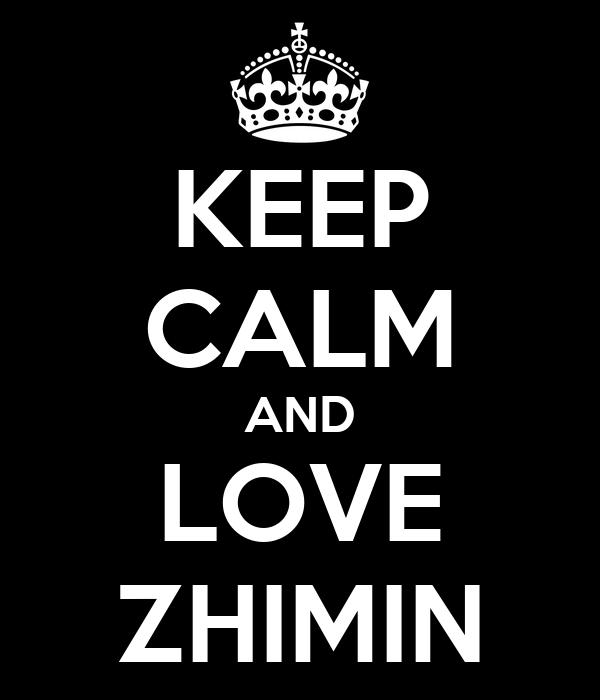 KEEP CALM AND LOVE ZHIMIN