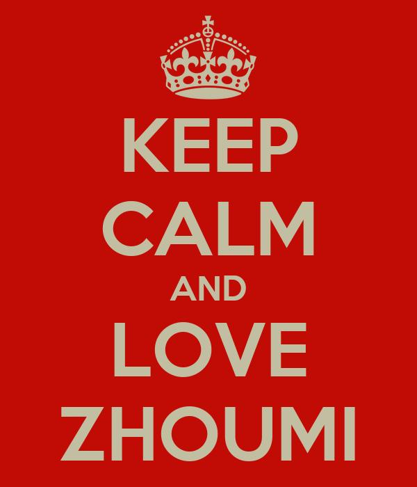 KEEP CALM AND LOVE ZHOUMI