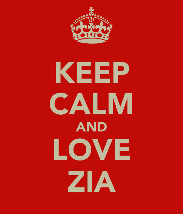 KEEP CALM AND LOVE ZIA
