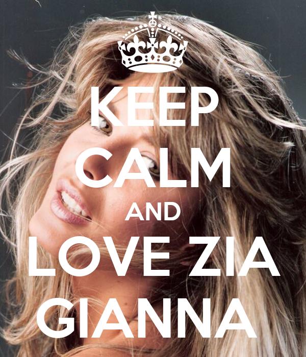 KEEP CALM AND LOVE ZIA GIANNA