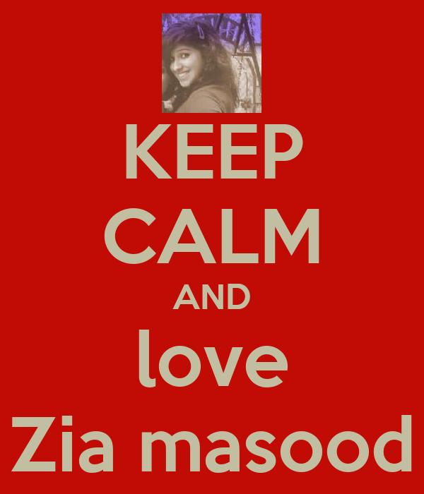KEEP CALM AND love Zia masood