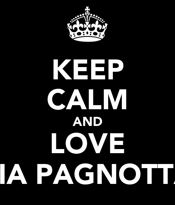 KEEP CALM AND LOVE ZIA PAGNOTTA