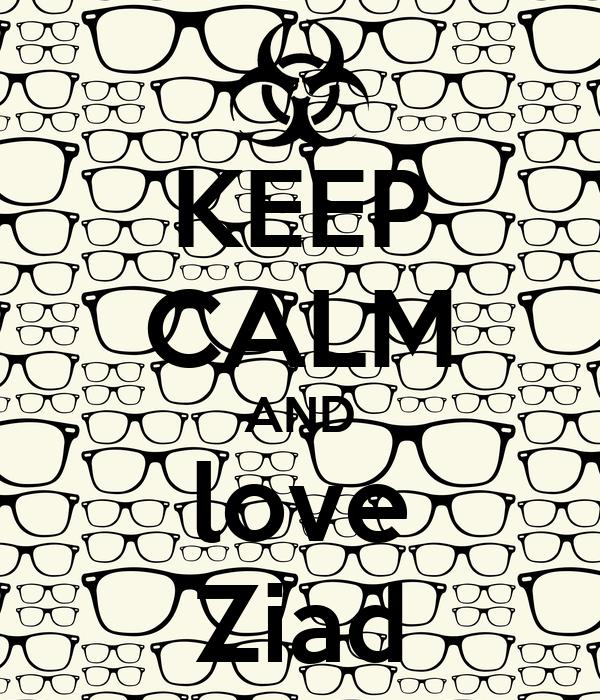KEEP CALM AND love Ziad