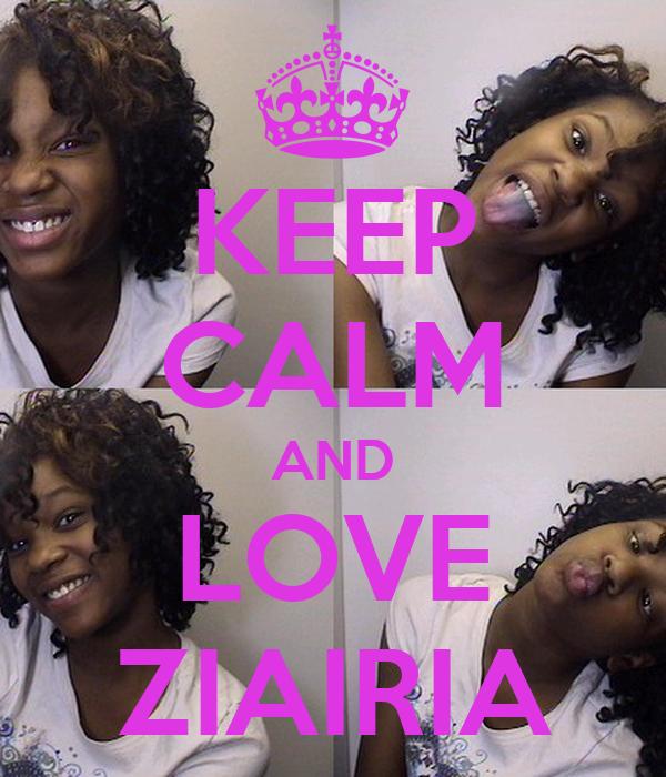 KEEP CALM AND LOVE ZIAIRIA