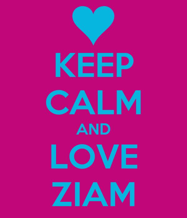 KEEP CALM AND LOVE ZIAM